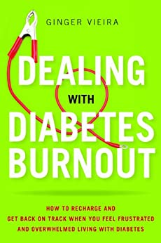 Dealing with Diabetes Burnout: How to Recharge and Get Back on Track When You Feel Frustrated and Overwhelmed Living with Diabetes by [Vieira, Ginger]