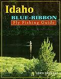 Idaho Blue-Ribbon Fly Fishing Guide (Blue-Ribbon Fly Fishing Guides)