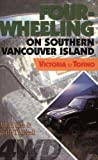 img - for Four-Wheeling on Southern Vancouver Island: Victoria to Tofino book / textbook / text book