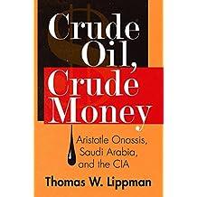Crude Oil, Crude Money: Aristotle Onassis, Saudi Arabia, and the CIA