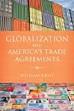 Globalization and America's Trade Agreements, William Krist, 1421411687