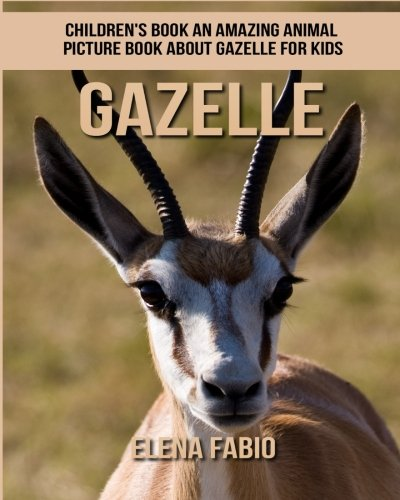 Children's Book: An Amazing Animal Picture Book about Gazelle for - A Picture A Gazelle Of