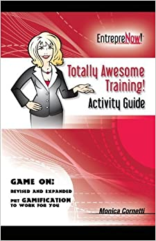 Totally Awesome Training Activity Guide Book: How to Put Gamification to Work for You by Monica Cornetti (2013-01-01)