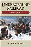 Underground Railroad in Pennsylvania, William J. Switala, 0811716295
