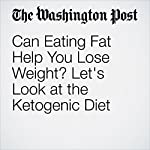 Can Eating Fat Help You Lose Weight? Let's Look at the Ketogenic Diet | Christy Brissette
