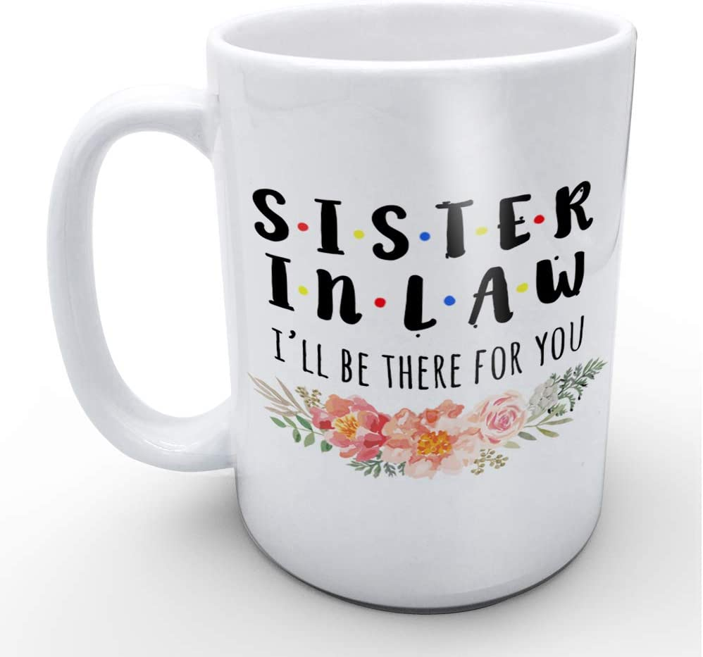 Funny White Coffee Mugs Sister-in-law I'll be There for You Gifts for Your Sisters in law 11 oz