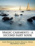 Magic Casements, Kate Douglas Wiggin and Nora Archibald Smith, 1176800183