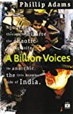 Front cover for the book A billion voices: A journey through the bizarre, the chaotic, the exquisite, the anarchic, the little known side of India by Phillip Adams