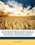 A Clinical Repertory to the Dictionary of Materia Medic, John Henry Clarke, 1147621012