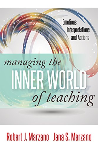 Managing the Inner World of Teaching: Emotions, Interpretations, and Actions (Classroom Strategies)