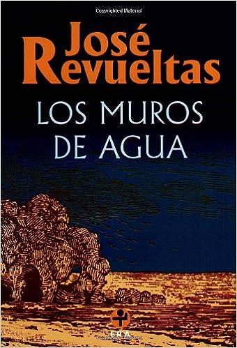 Los muros de agua (Spanish Edition): Jose Revueltas: 9789684110199:  Amazon.com: Books
