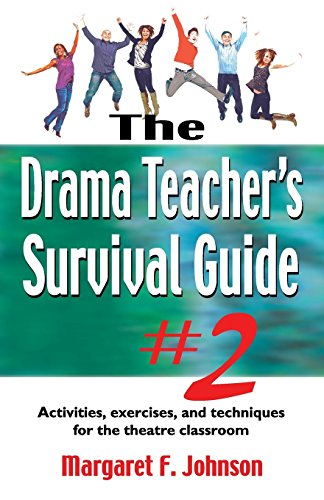 The Drama Teacher's Survival Guide #2: Activities, exercises, and techniques for the theatre classroom