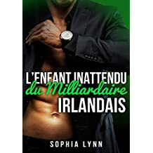 L'enfant inattendu du milliardaire Irlandais (French Edition)