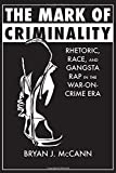 "Bryan McCann, ""The Mark of Criminality: Rhetoric, Race, and Gangsta Rap in the War-on-Crime Era"" (U Alabama Press, 2017)"