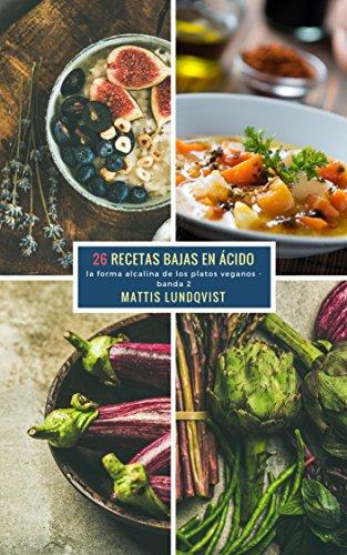 26 Recetas Bajas en Ácido - banda 2: la forma alcalina de los platos veganos