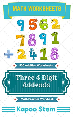 Purpose Stem - 500 Addition Worksheets with Three 4-Digit Addends: Math Practice Workbook (500 Days Math Addition Series 9)