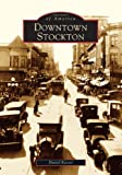 img - for Downtown Stockton (CA) (Images of America) book / textbook / text book