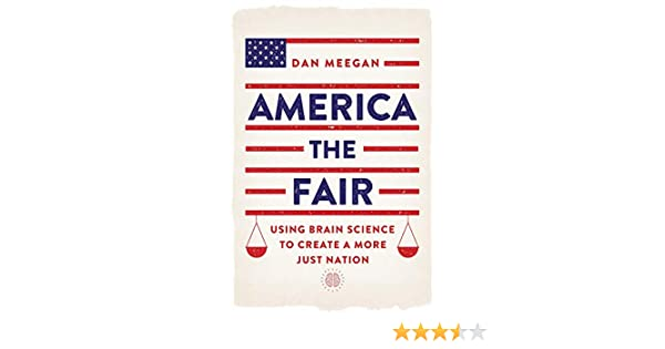 Using Brain Science to Create a More Just Nation America the Fair