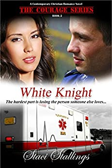 White Knight: A Contemporary Christian Romance Novel (The Courage Series, Book 2) by [Stallings, Staci]