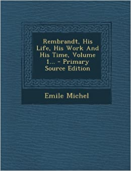 rembrandt his life his work and his time one volume edition