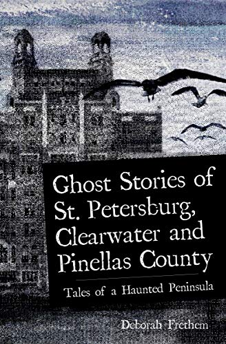 (Ghost Stories of St. Petersburg, Clearwater and Pinellas County: Tales from a Haunted Peninsula (Haunted)