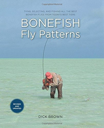 Fly Patterns (Bonefish Fly Patterns: Tying, Selecting, And Fishing All The Best Bonefish Flies From Today's Best Tiers)