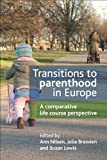 Transitions to Parenthood in Europe : A Comparative Life Course Perspective, , 1847428630
