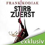 Stirb zuerst | Frank Kodiak