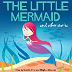 The Little Mermaid and Other Stories | Hans Christian Andersen