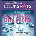 Dazzling: The Diamond Trilogy, Book I Audiobook by Elizabeth Hayley, James Patterson - foreword Narrated by Kristin Kalbli