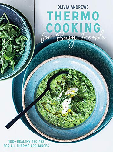 Thermo Cooking for Busy People: 100+ Healthy Recipes for All Thermo Appliances by Olivia Andrews