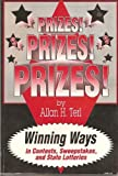 Prizes, Prizes, Prizes : Winning Ways in Contests, Sweepstakes and State Lotteries, Terl, Allan H., 096342680X