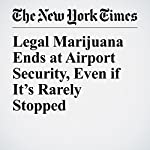 Legal Marijuana Ends at Airport Security, Even if It's Rarely Stopped | Julie Weed