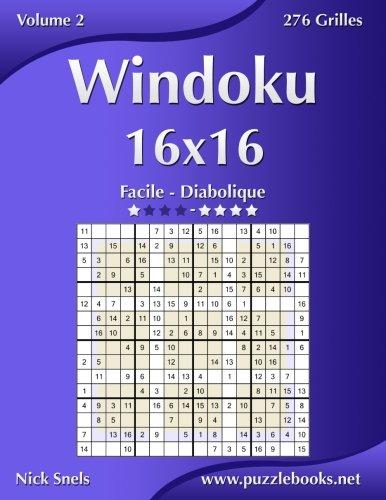 Windoku 16x16 - Facile à Diabolique - Volume 2 - 276 Grilles (French Edition) pdf