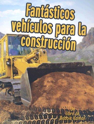 Fantasticos vehiculos para la construccion (Vehiculos En Accion / Vehicles on the Move) (Spanish Edition) [Kelley Macaulay - Bobbie Kalman] (Tapa Blanda)