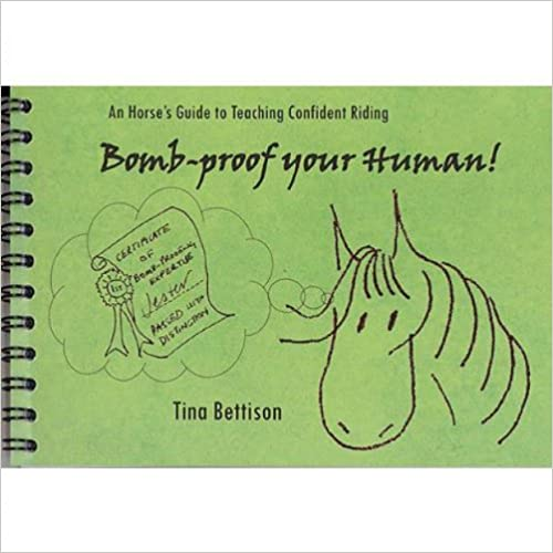 Bomb-Proof Your Human: An Equine 39:s Guide to Teaching Confident Riding