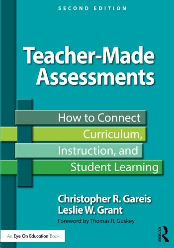 Teacher-Made Assessments: How to Connect Curriculum, Instruction, and Student Learning (Eye on Education)