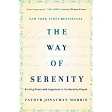 The Way of Serenity: Finding Peace and Happiness in the Serenity Prayer by Jonathan Morris (2015-08-25)