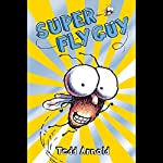 Super Fly Guy!  | Tedd Arnold
