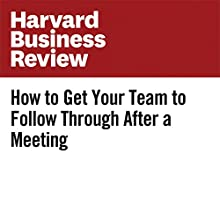 How to Get Your Team to Follow Through After a Meeting Other by Paul Axtell Narrated by Fleet Cooper