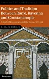 Politics and Tradition Between Rome, Ravenna and Constantinople: A Study of Cassiodorus and the Variae, 527-554 (Cambridge Studies in Medieval Life and Thought: Fourth Series)