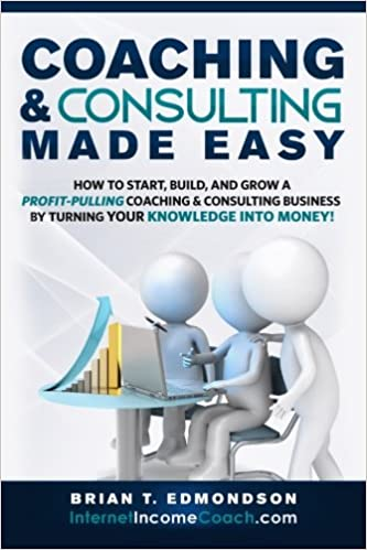 Coaching and Consulting Made Easy: How to Start, Build, and