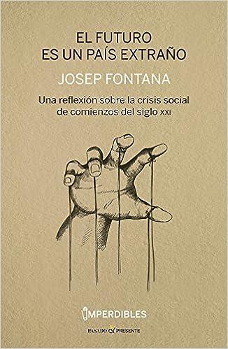 El futuro es un pas extra–o: Una reflexión sobre la crisis social de comienzos del siglo HISTORIA: Amazon.es: Fontana L‡zaro, Josep: Libros