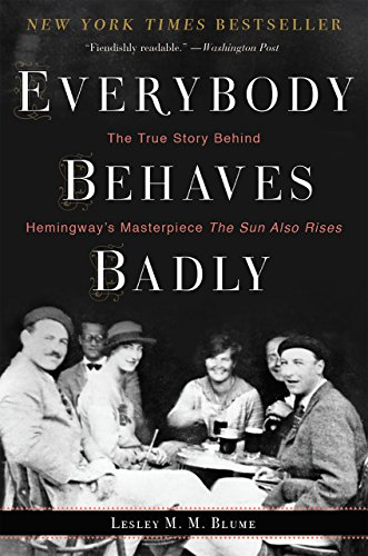Everybody Behaves Badly: The True Story Behind Hemingway's Masterpiece The Sun Also Rises cover