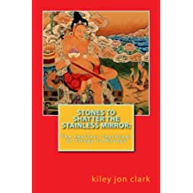 Stones to Shatter the Stainless Mirror:: The Fearless Teachings of Tilopa to Naropa