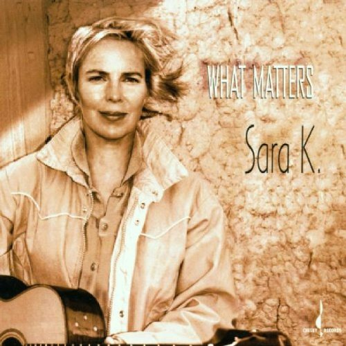 Sara K.: What Matters (Audio CD)