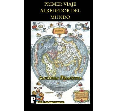 Primer viaje alrededor del mundo: Amazon.es: Pigafetta, Antonio: Libros