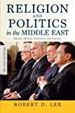 Religion and Politics in the Middle East : Identity, Ideology, Institutions, and Attitudes, Lee, Robert D., 0813348730