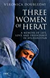 img - for Three Women of Herat: A Memoir of Life, Love and Friendship in Afghanistan by Veronica Doubleday (2009-08-30) book / textbook / text book