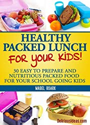 Healthy Packed Lunch For Your Kids! 30 Easy To Prepare And Nutritious Packed Food For Your School Going Kids (Parody) (English Edition)
